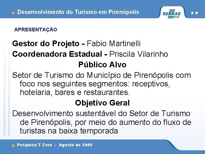 Desenvolvimento do Turismo em Pirenópolis APRESENTAÇÃO Gestor do Projeto - Fabio Martinelli Coordenadora Estadual