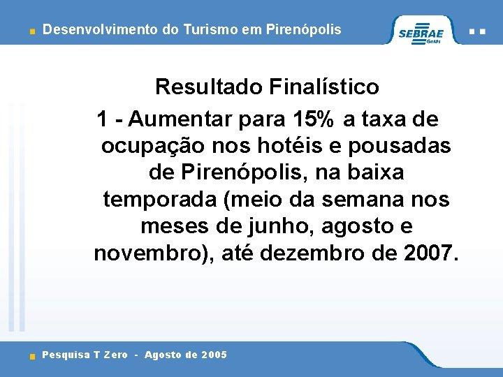 Desenvolvimento do Turismo em Pirenópolis Resultado Finalístico 1 - Aumentar para 15% a taxa