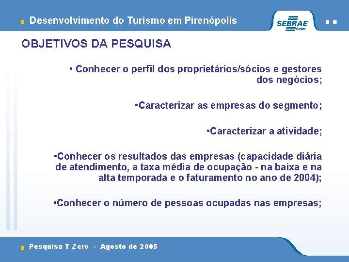 Desenvolvimento do Turismo em Pirenópolis OBJETIVOS DA PESQUISA • Conhecer o perfil dos proprietários/sócios