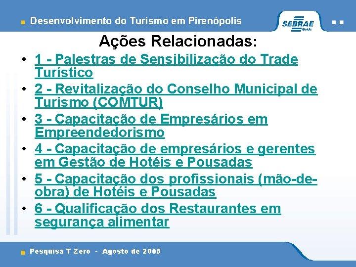 Desenvolvimento do Turismo em Pirenópolis Ações Relacionadas: • 1 - Palestras de Sensibilização do
