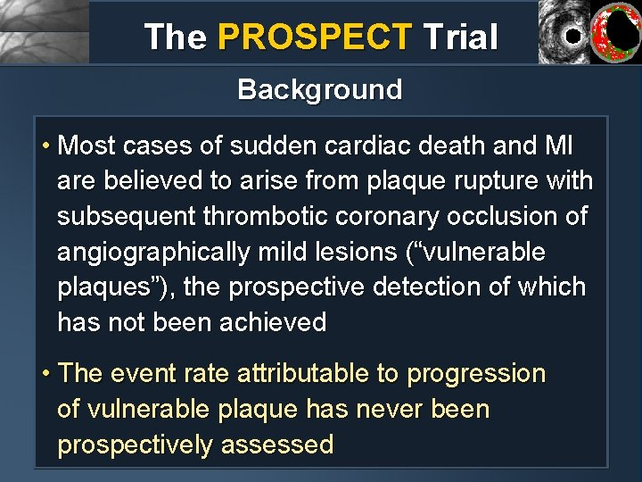 The PROSPECT Trial Background • Most cases of sudden cardiac death and MI are