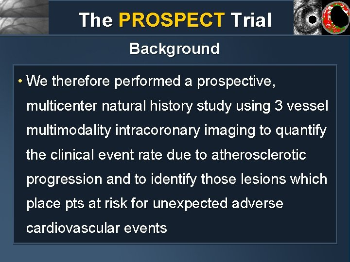 The PROSPECT Trial Background • We therefore performed a prospective, multicenter natural history study
