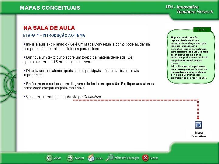 MAPAS CONCEITUAIS NA SALA DE AULA ETAPA 1 – INTRODUÇÃO AO TEMA § Inicie
