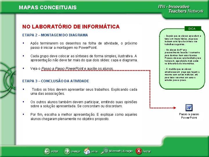 MAPAS CONCEITUAIS NO LABORATÓRIO DE INFORMÁTICA ETAPA 2 – MONTAGEM DO DIAGRAMA § Após