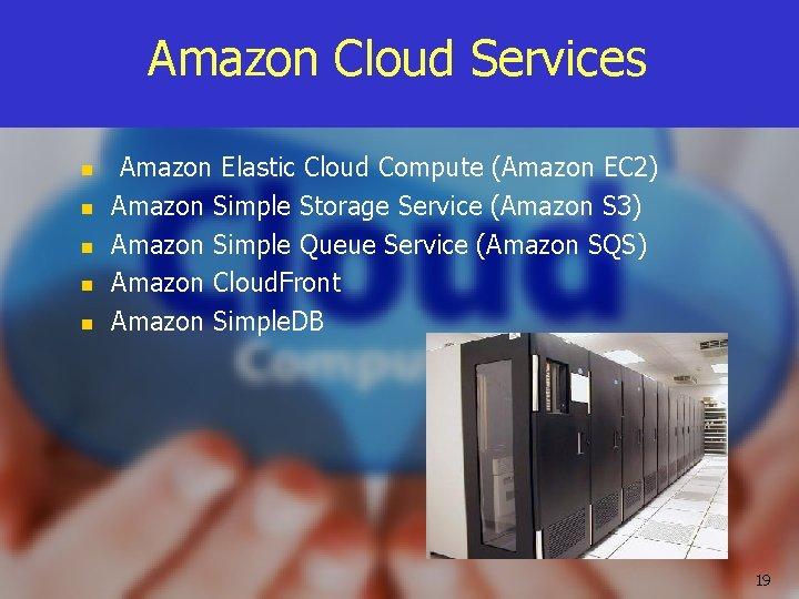 Amazon Cloud Services n n n Amazon Elastic Cloud Compute (Amazon EC 2) Amazon