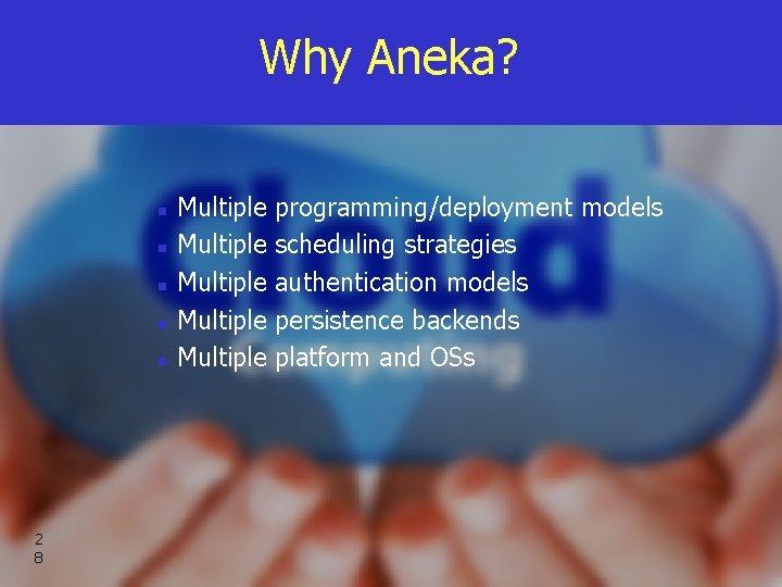 Why Aneka? n n n 2 8 Multiple programming/deployment models Multiple scheduling strategies Multiple