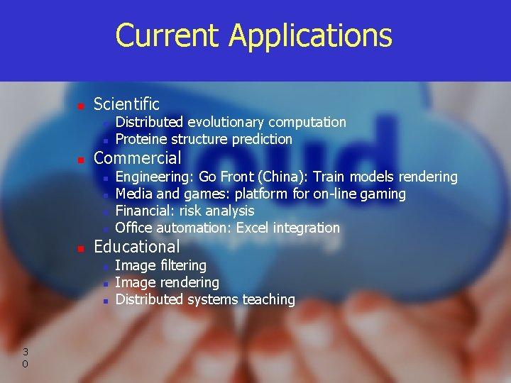 Current Applications n Scientific n n n Commercial n n n Engineering: Go Front