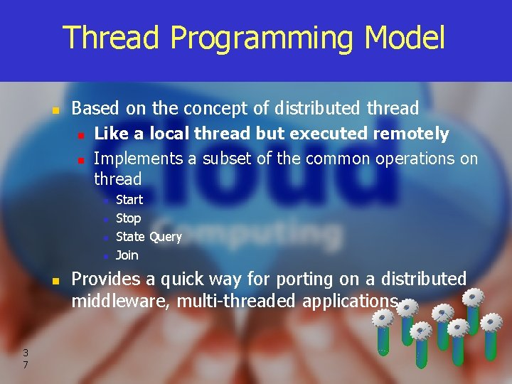 Thread Programming Model n Based on the concept of distributed thread n n Like