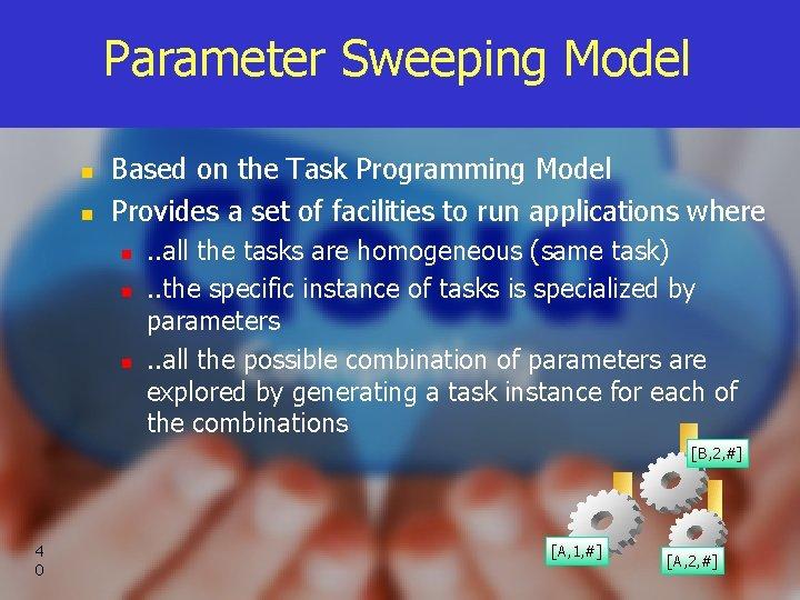 Parameter Sweeping Model n n Based on the Task Programming Model Provides a set