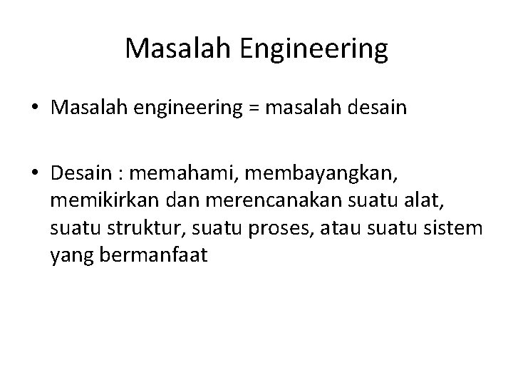 Masalah Engineering • Masalah engineering = masalah desain • Desain : memahami, membayangkan, memikirkan
