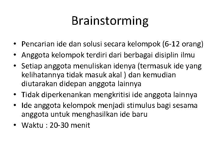 Brainstorming • Pencarian ide dan solusi secara kelompok (6 -12 orang) • Anggota kelompok
