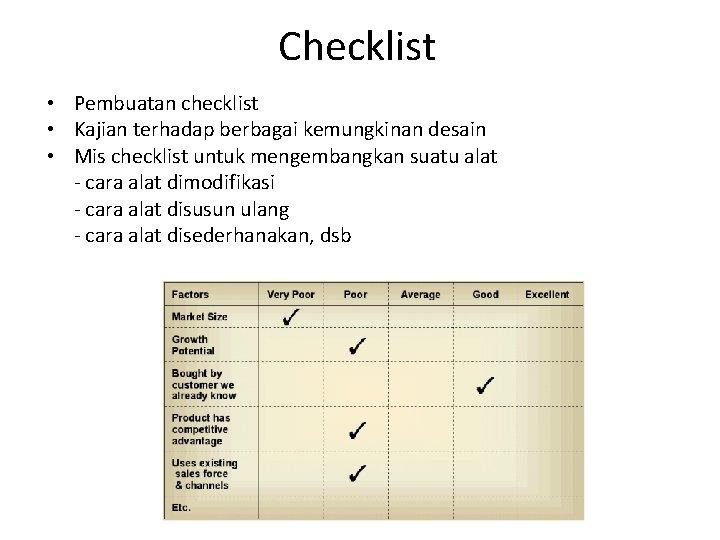 Checklist • Pembuatan checklist • Kajian terhadap berbagai kemungkinan desain • Mis checklist untuk