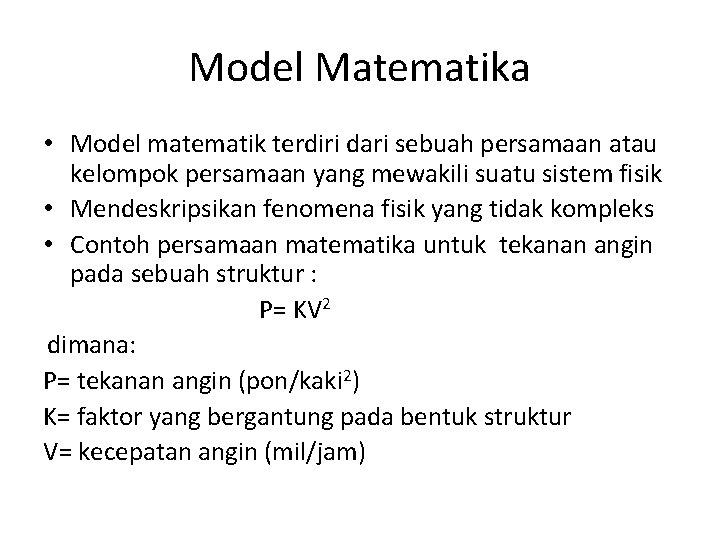Model Matematika • Model matematik terdiri dari sebuah persamaan atau kelompok persamaan yang mewakili