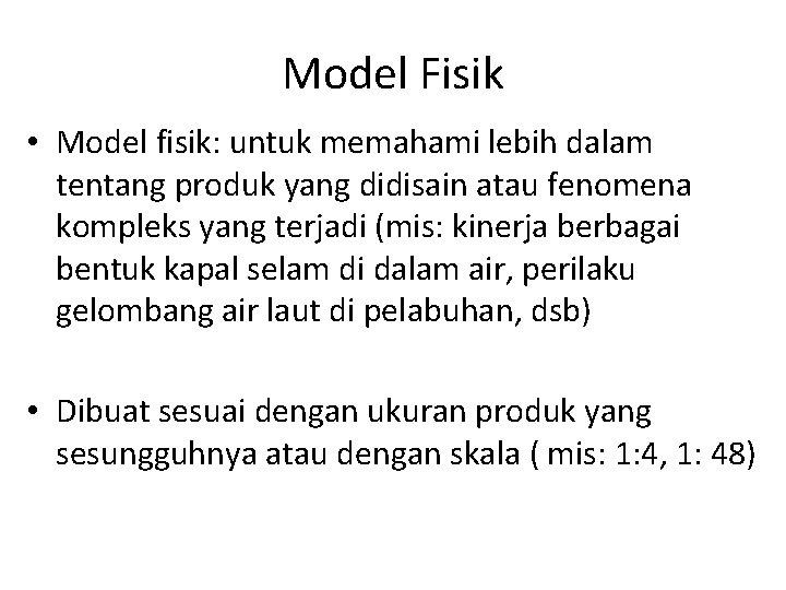 Model Fisik • Model fisik: untuk memahami lebih dalam tentang produk yang didisain atau