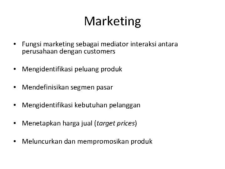 Marketing • Fungsi marketing sebagai mediator interaksi antara perusahaan dengan customers • Mengidentifikasi peluang