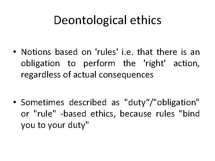 Deontological ethics • Notions based on 'rules' i. e. that there is an obligation
