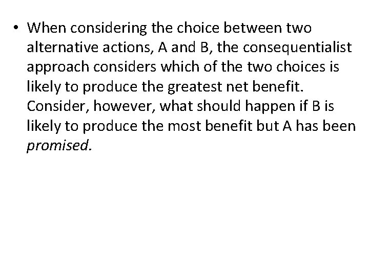 • When considering the choice between two alternative actions, A and B, the