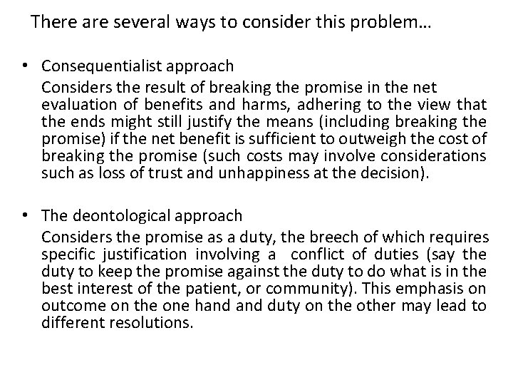 There are several ways to consider this problem… • Consequentialist approach Considers the result
