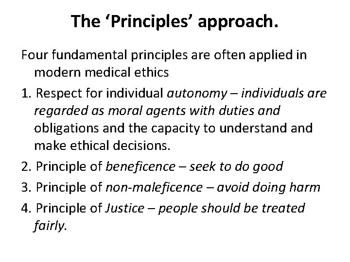 The 'Principles' approach. Four fundamental principles are often applied in modern medical ethics 1.