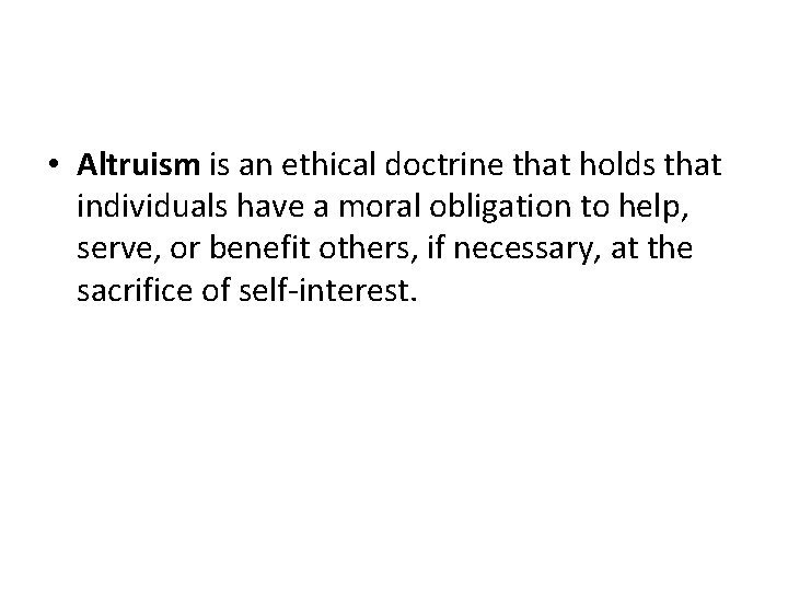 • Altruism is an ethical doctrine that holds that individuals have a moral