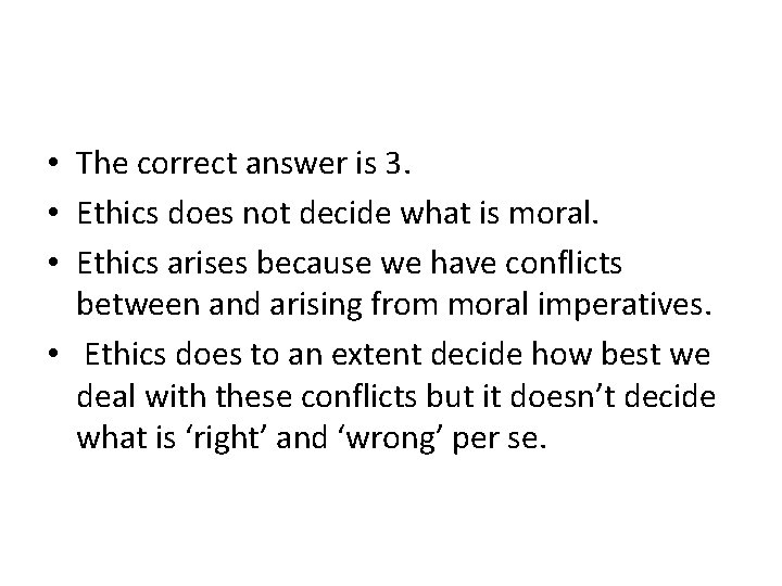 • The correct answer is 3. • Ethics does not decide what is