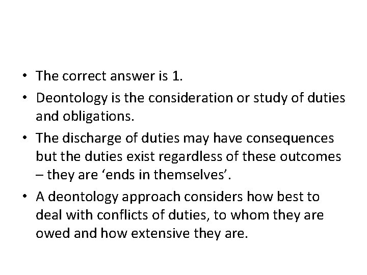 • The correct answer is 1. • Deontology is the consideration or study