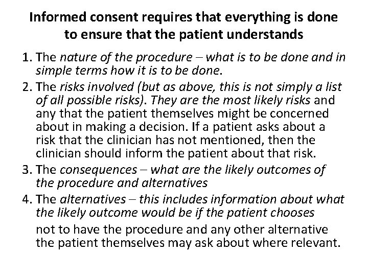 Informed consent requires that everything is done to ensure that the patient understands 1.