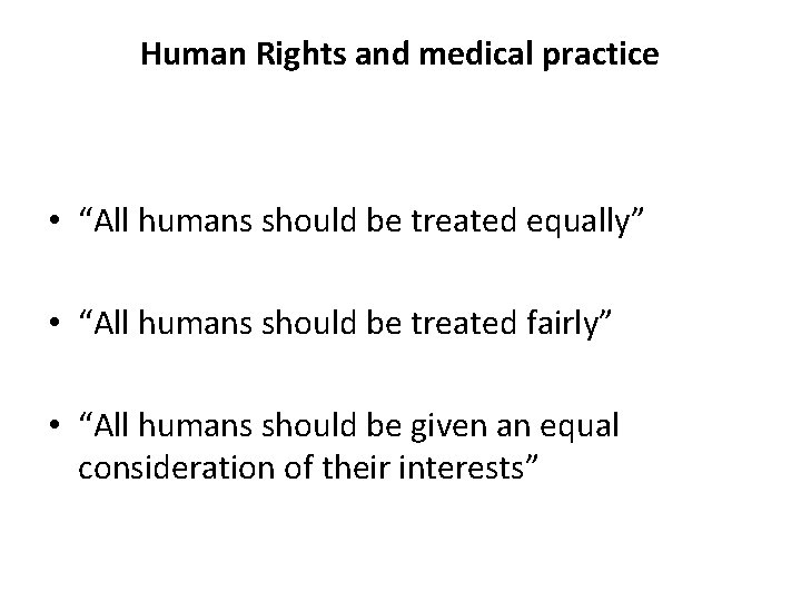 """Human Rights and medical practice • """"All humans should be treated equally"""" • """"All"""