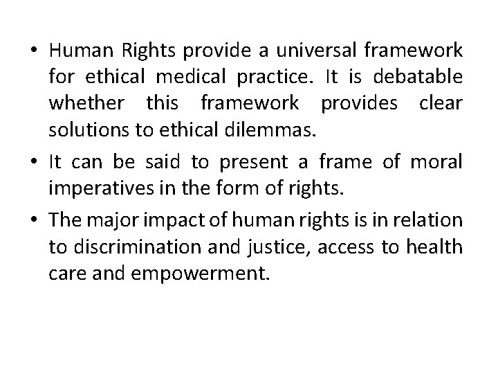 • Human Rights provide a universal framework for ethical medical practice. It is
