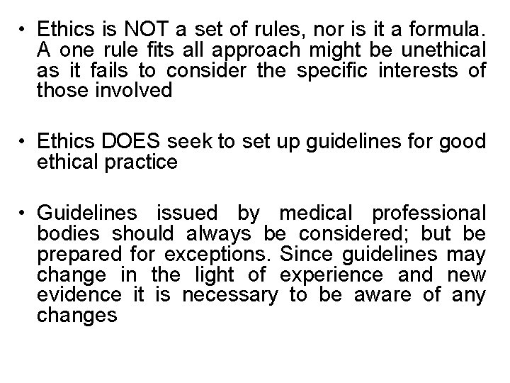 • Ethics is NOT a set of rules, nor is it a formula.