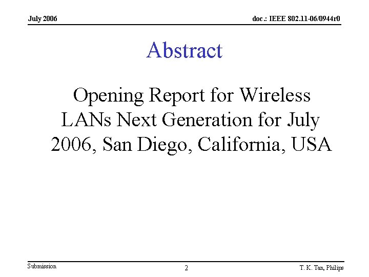 July 2006 doc. : IEEE 802. 11 -06/0944 r 0 Abstract Opening Report for