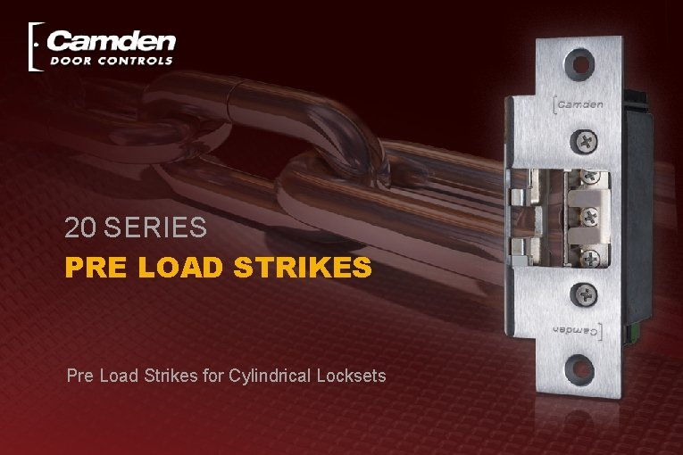 20 SERIES PRE LOAD STRIKES Pre Load Strikes for Cylindrical Locksets