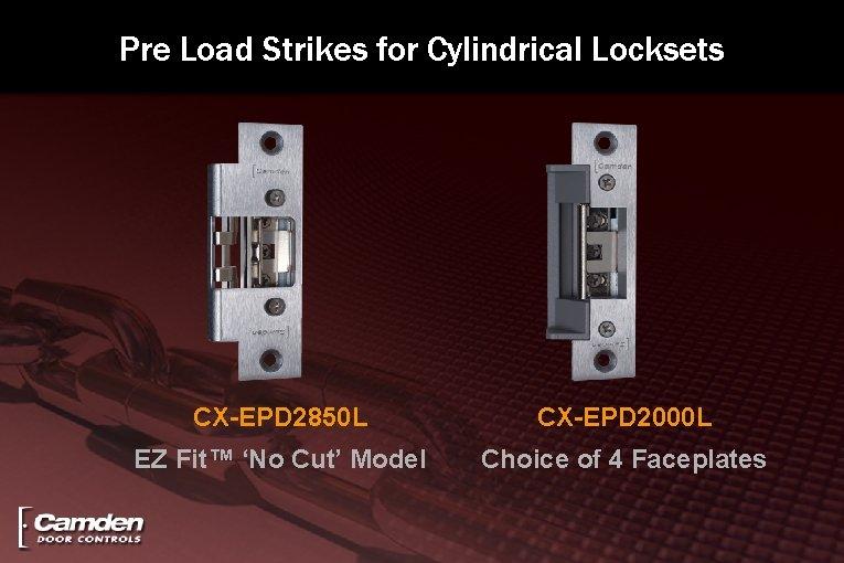 Pre Load Strikes for Cylindrical Locksets CX-EPD 2850 L CX-EPD 2000 L EZ Fit™