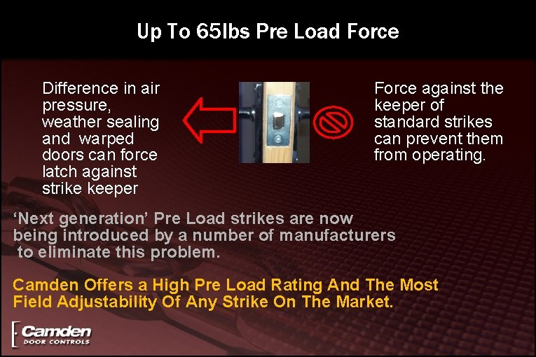 Up To 65 lbs Pre Load Force Difference in air pressure, weather sealing and