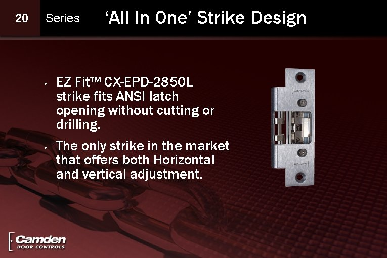 20 Series • • 'All In One' Strike Design EZ Fit™ CX-EPD-2850 L strike