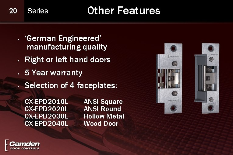 20 • Series Other Features 'German Engineered' manufacturing quality • Right or left hand