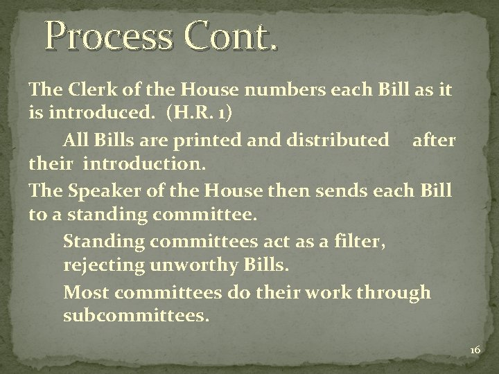 Process Cont. The Clerk of the House numbers each Bill as it is introduced.