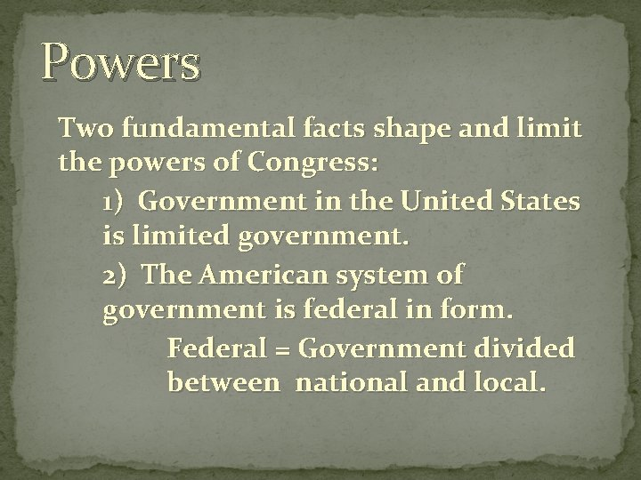 Powers Two fundamental facts shape and limit the powers of Congress: 1) Government in