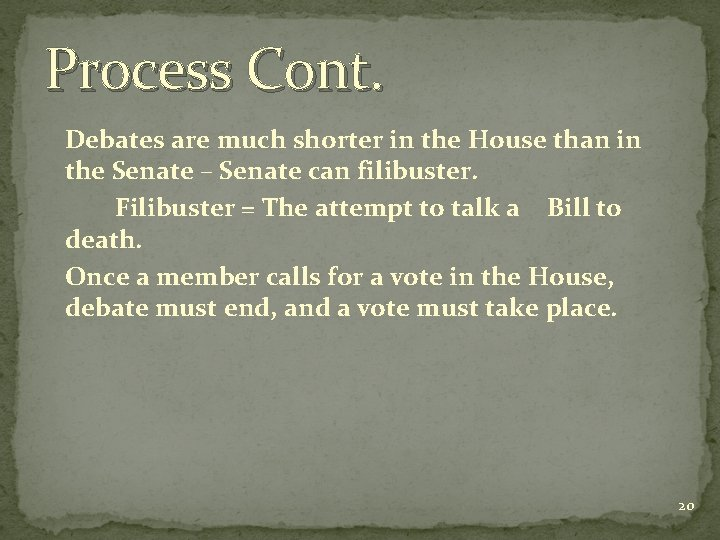 Process Cont. Debates are much shorter in the House than in the Senate –