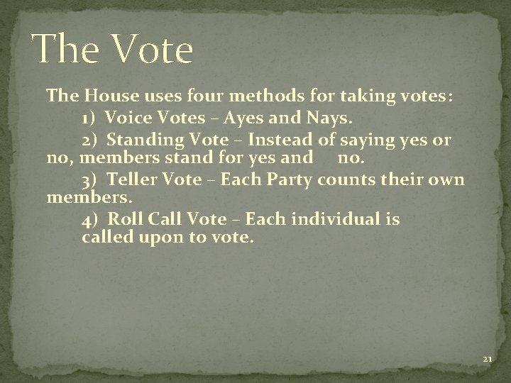 The Vote The House uses four methods for taking votes: 1) Voice Votes –
