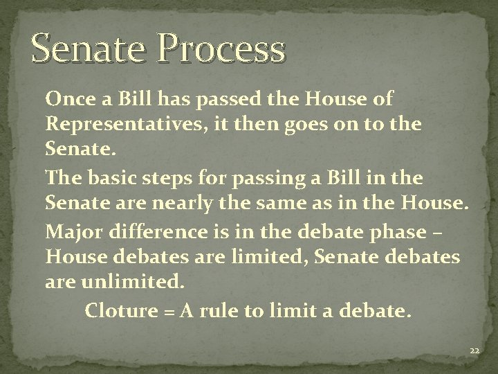 Senate Process Once a Bill has passed the House of Representatives, it then goes