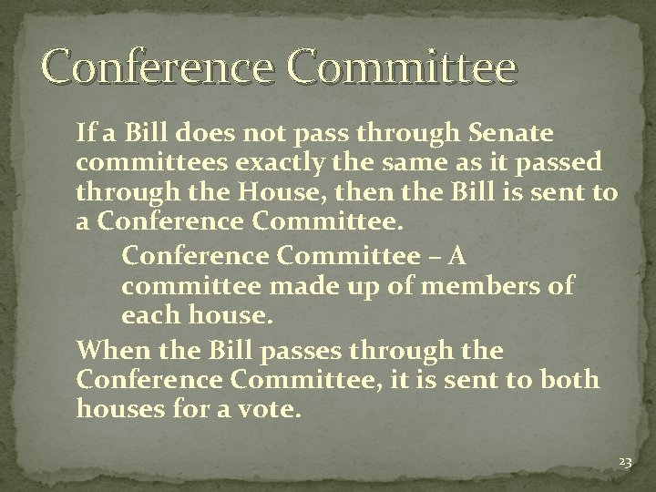 Conference Committee If a Bill does not pass through Senate committees exactly the same