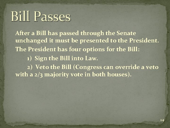 Bill Passes After a Bill has passed through the Senate unchanged it must be