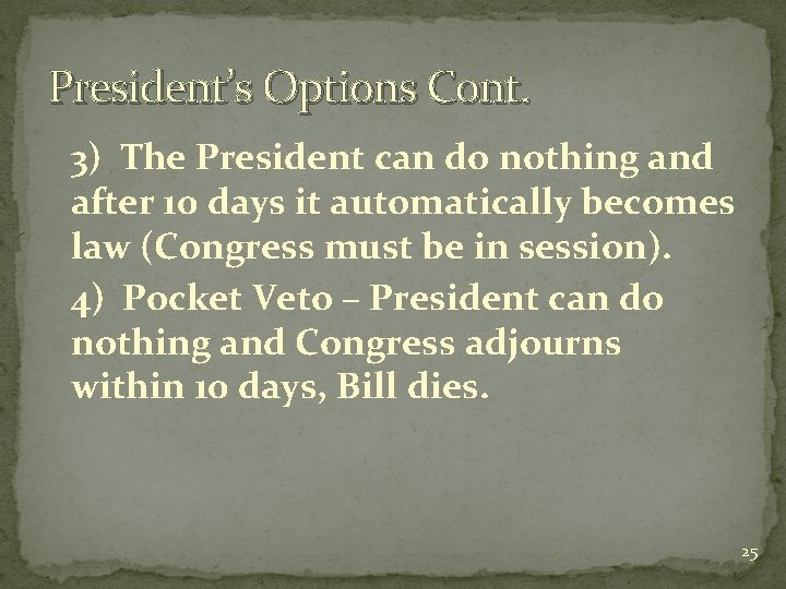 President's Options Cont. 3) The President can do nothing and after 10 days it
