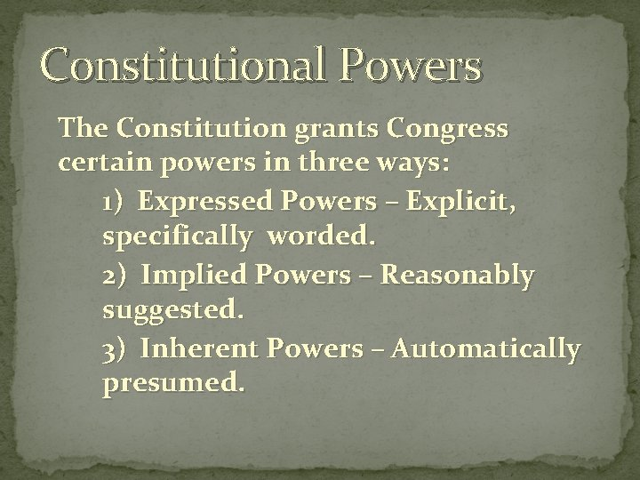 Constitutional Powers The Constitution grants Congress certain powers in three ways: 1) Expressed Powers