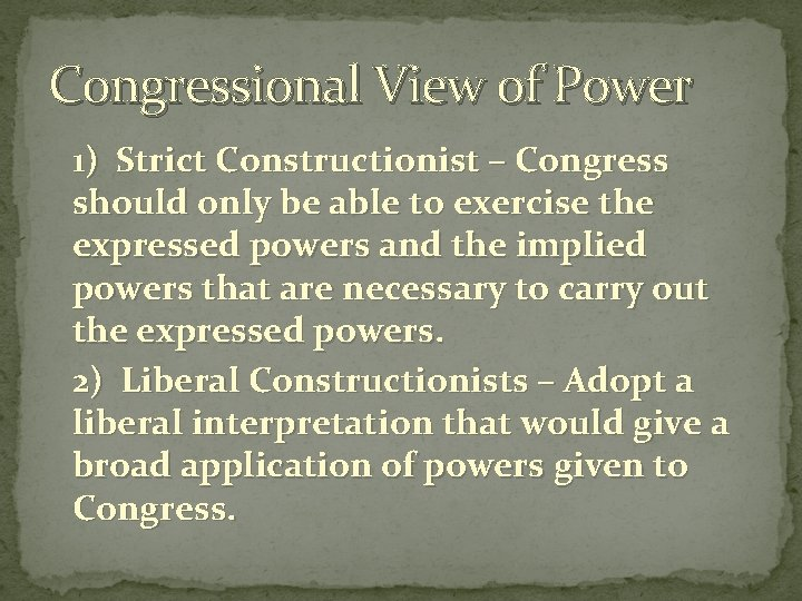 Congressional View of Power 1) Strict Constructionist – Congress should only be able to