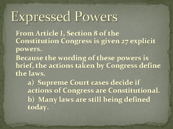 Expressed Powers From Article I, Section 8 of the Constitution Congress is given 27