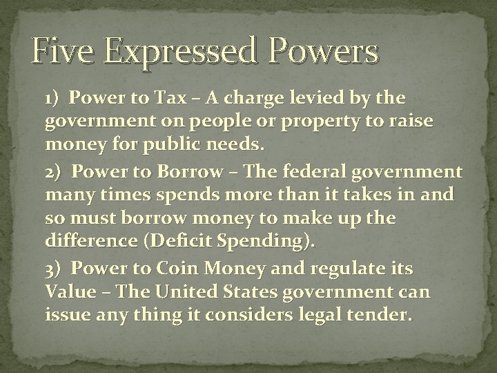 Five Expressed Powers 1) Power to Tax – A charge levied by the government