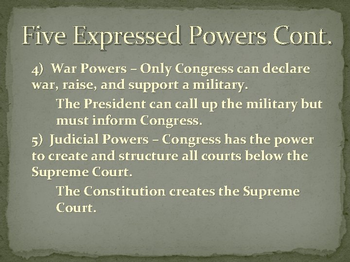 Five Expressed Powers Cont. 4) War Powers – Only Congress can declare war, raise,