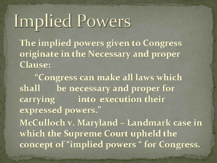 Implied Powers The implied powers given to Congress originate in the Necessary and proper